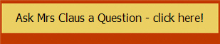 Ask Mrs Claus a Question - click here!